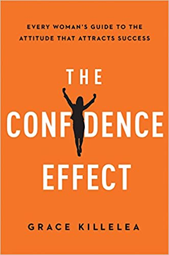 The Confidence Effect: Every Women's Guide to the Attitude That Attracts Success
