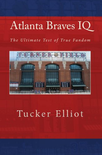 Tucker Elliot - Atlanta Braves IQ: The Ultimate Test of True Fandom (English Edition)