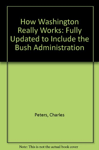 How Washington Really Works: Fully Updated to Include the Bush Administration