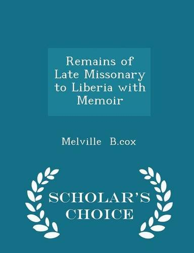 Remains of Late Missonary to Liberia with Memoir - Scholar's Choice Edition