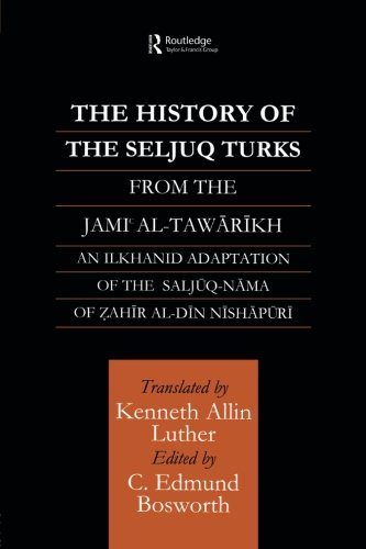 The History of the Seljuq Turks: The Saljuq-nama of Zahir al-Din Nishpuri (Studies in the History of Iran and Turkey)