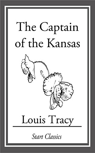Louis Tracy (Gordon Holmes) - The Captain of the Kansas