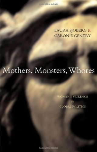 Mothers, Monsters, Whores: Womens Violence in Global Politics