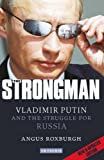img - for The Strongman: Vladimir Putin and the Struggle for Russia book / textbook / text book