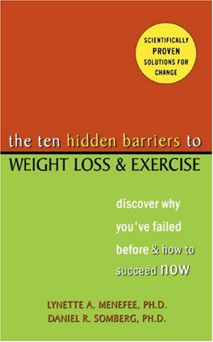 The Ten Hidden Barriers to Weight Loss and Exercise: Discover Why You've Failed Before and How to Succeed Now