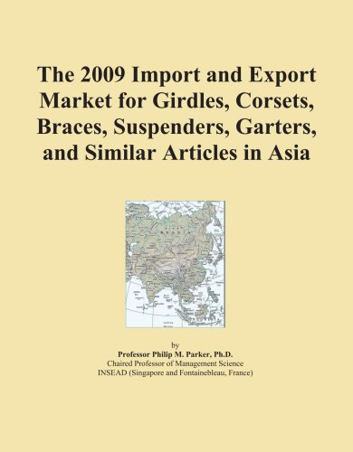 The 2009 Import and Export Market for Girdles, Corsets, Braces, Suspenders, Garters, and Similar Articles in Asia