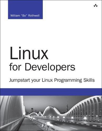 Linux for Developers: Jumpstart Your Linux Programming Skills (Developer's Library) [Rothwell, William] (Tapa Blanda)