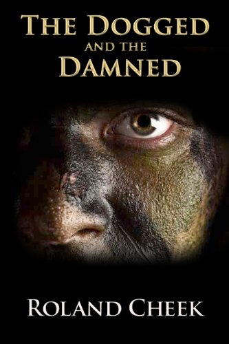 Book: The Dogged and the Damned by Roland Cheek