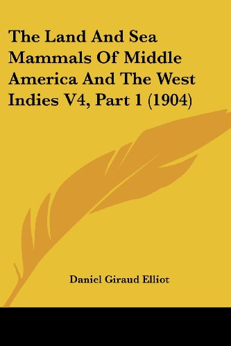 The Land and Sea Mammals of Middle America and the West Indies V4, Part 1 (1904)