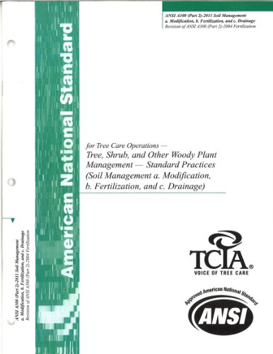 ANSI A300 (Part 2) 2011 Soil Management - a. Modification, b. Fertilization, and c. Drainage (American National Standard for Tree Care Operations - Tree, Shrub, and Other Woody Plant Management - Standard Practises, 2) PDF
