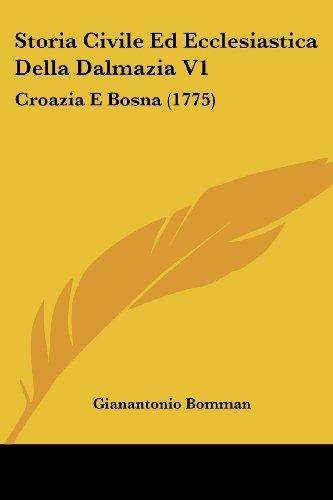 Storia Civile Ed Ecclesiastica Della Dalmazia V1: Croazia E Bosna (1775)