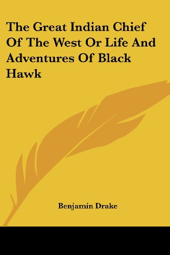 The Great Indian Chief Of The West Or Life And Adventures Of Black Hawk