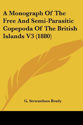 A Monograph of the Free and Semi-Parasitic Copepoda of the British Islands V3 (1880)