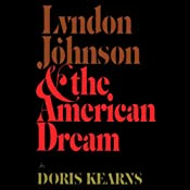 Lyndon Johnson and the American Dream | [Doris Kearns Goodwin]