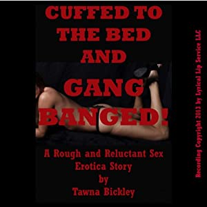 Cuffed to the Bed and Gangbanged Audiobook