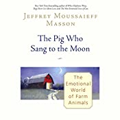 The Pig Who Sang to the Moon: The Emotional World of Farm Animals | [Jeffrey Moussaieff Masson]