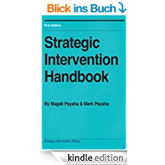 Strategic Intervention Handbook: How to quickly produce profound change in yourself and others (English Edition)