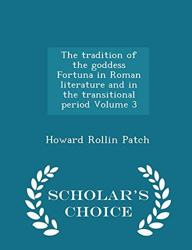The tradition of the goddess Fortuna in Roman literature and in the transitional period Volume 3 - Scholar's Choice Edition