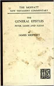 The General Epistles James Peter And Judas The Moffatt