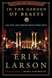 In the Garden of Beasts: Love, Terror, and an American Family in Hitlers Berlin   [IN THE GARDEN OF BEASTS] [Hardcover]