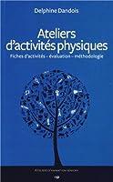 Ateliers d'activités physiques : Fiches d'activités - évaluation - méthodologie (Ateliers d'animation séniors)