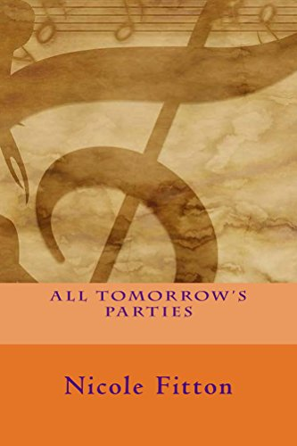 All Tomorrow's Parties by Nicole Fitton