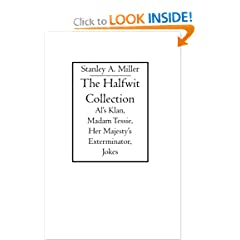 The Halfwit Collection: Al's Klan, Madam Tessie, Her Majesty's Exterminator, Jokes by Stanley A. Miller