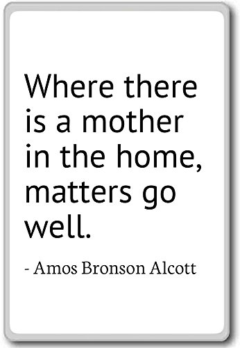 where-there-is-a-mother-in-the-home-ma-amos-bronson-alcott-quotes-fridge-magnet-white
