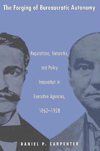 The Forging of Bureaucratic Autonomy: Reputations,...