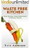 Waste Free Kitchen: Save Money, Stay Organized & Reduce Waste