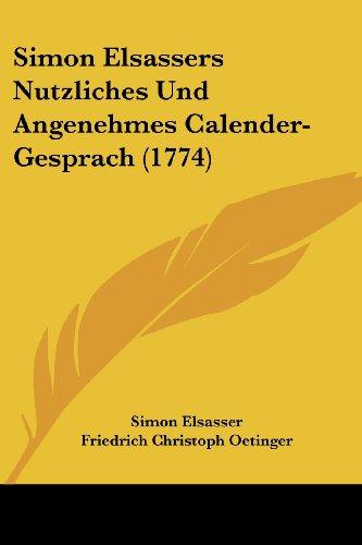 Simon Elsassers Nutzliches Und Angenehmes Calender-Gesprach (1774)