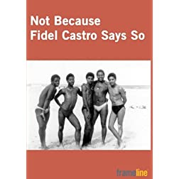 Not Because Fidel Castro Says So