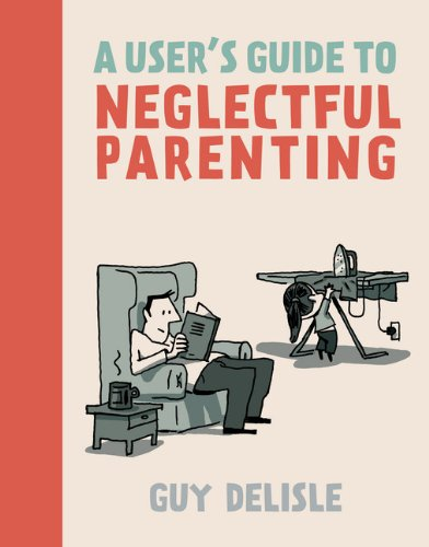 A User's Guide to Neglectful Parenting: Guy Delisle, Helge Dascher: 9781770461178: Amazon.com: Books