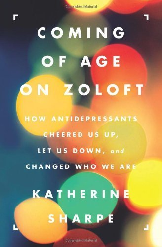 coming-of-age-on-zoloft-how-antidepressants-cheered-us-up-let-us-down-and-changed-who-we-are-by-shar