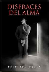 Disfraces del Alma (Spanish Edition): Eric Del Valle: 9781463344856