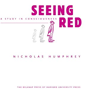 Seeing Red: A Study in Consciousness | [Nicholas Humphrey]