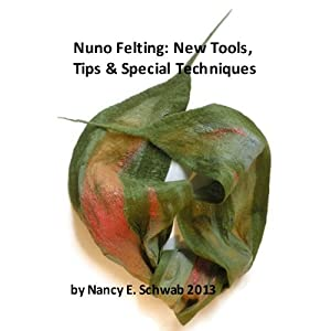 Nuno Felting: New Tools, Tips & Special Techniques