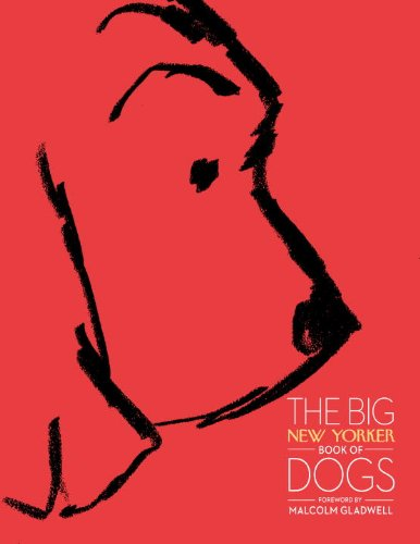 John Updike, Malcolm Gladwell, Susan Orlean, The New Yorker Magazine  James Thurber - The Big New Yorker Book of Dogs