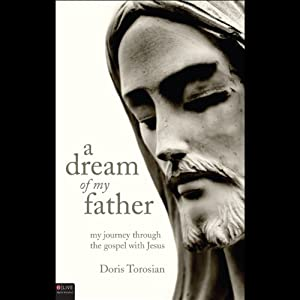 A Dream of My Father: My Journey Through the Gospels with Jesus | [Doris Torosian]