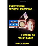 Everything Worth Knowing I Heard On Talk Radio ~ Donald Gallerani