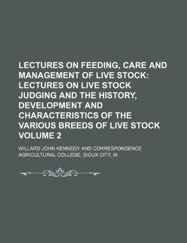 Lectures on Feeding, Care and Management of Live Stock Volume 2;  Lectures on live stock judging and the history, development and characteristics of the various breeds of live stock
