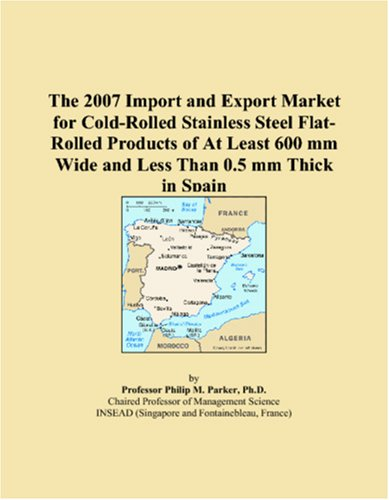 The 2007 Import and Export Market for Cold-Rolled Stainless Steel Flat-Rolled Products of At Least 600 mm Wide and Less Than 0.5 mm Thick in Spain