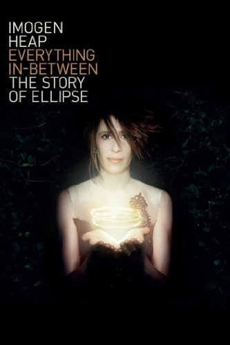 Imogen Heap: Everything In-Between: The Story of Ellipse