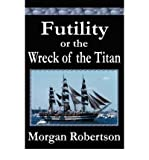 [ FUTILITY OR THE WRECK OF THE TITAN ] By Robertson, Morgan ( Author) 2006 [ Paperback ]