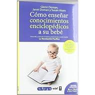Cómo enseñar conocimientos enciclopédicos a su bebé: Desarrolle y estimule el máximo potencial de su recién nacido...