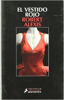 El vestido rojo: Robert Alexis: 9788498381382: Amazon.com: Books