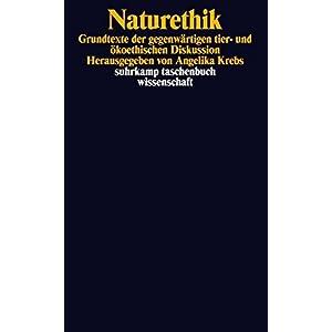 Naturethik: Grundtexte der gegenwärtigen tier- und ökoethischen Diskussion (suhrkamp taschenbuch w