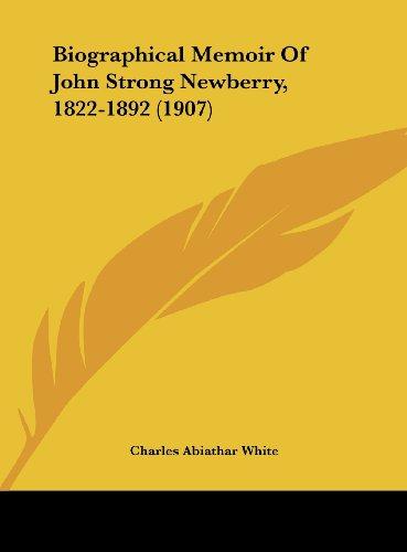 Biographical Memoir of John Strong Newberry, 1822-1892 (1907)