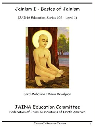 Jainism I - Basics of Jainism (Jaina Education Series Book 102)