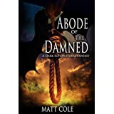 Abode of The Damned: A Dark Supernatural Fantasy ~ Matt Cole